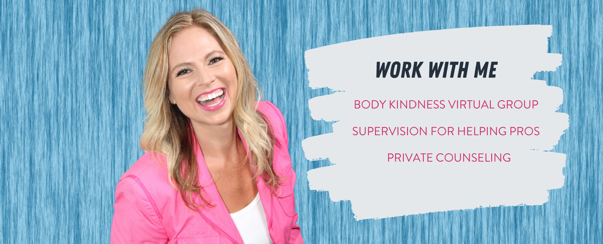 Work with me. Body Kindness virtual group. Supervision for Helping Pros. Private Counseling.
