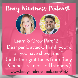 "Podcast 133: Learn & Grow Part 13 - ""Dear panic attack, Thank you for all you have shown me."" (and other gratitudes from Body Kindness readers and listeners.)"