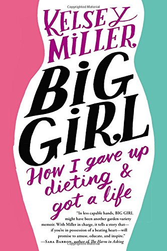 Kelsey's book - Big Girl: How I Gave Up Dieting and Got a Life