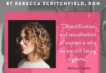 """Objectification and sexualization of women is why we are still faking orgasms."" - Melissa Fabello"