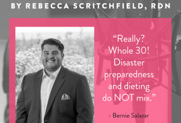 """Really? Whole 30! Disaster preparedness and dieting do NOT mix."" - quote from Bernie Salazar"