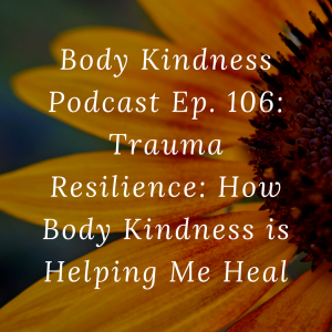 Podcast 106 - Trauma Resilience: How Body Kindness is Helping Me Heal