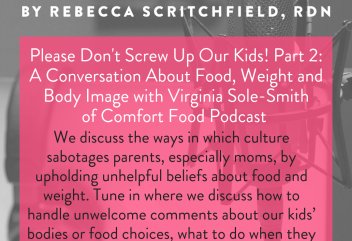 Podcast 127: Please Don't Screw Up Our Kids! Part 2: A Conversation About Food, Weight and Body Image with Virginia Sole-Smith of Comfort Food Podcast