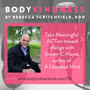 Take Meaningful ACTion toward change with Steven C. Hayes, author of A Liberated Mind