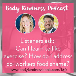 Podcast 136: Listeners ask - Can I learn to like exercise? How do I address co-workers food shame?
