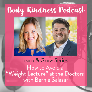 "Podcast 149 - Learn & Grow Part 13: How to Avoid a ""Weight Lecture"" at the Doctors With Bernie Salazar"