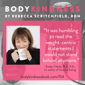 """It was humbling to read the weight-centric statements I would not stand behind anymore."" Evelyn Tribole"
