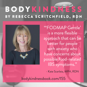 """'FODMAP Gentle' is a more flexible approach that can be better for people with anxiety who have concerns about possible food-related IBS symptoms."" - Kate Scarlata"