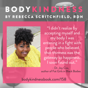 I didn't realize by accepting myself and my body I was entering in a fight with people who believed that thinness was the gateway to happiness. I soon found out - Dr Joy Cox