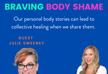 Podcast 166: Why We Need to Brave Body Shame in 2021 with Julie Sweeney