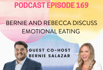 Podcast 169: Bernie and Rebecca Discuss Emotional Eating